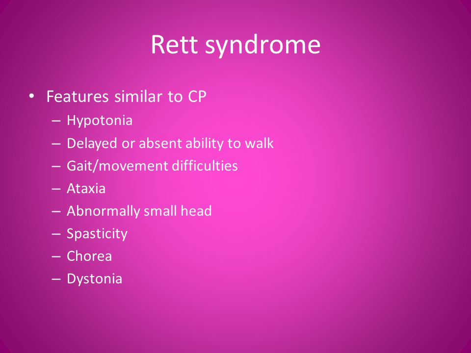Rett syndrome Features similar to CP Hypotonia