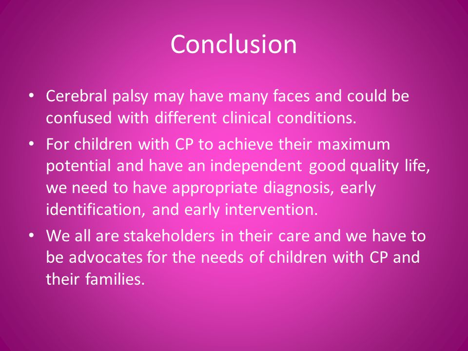 Conclusion Cerebral palsy may have many faces and could be confused with different clinical conditions.
