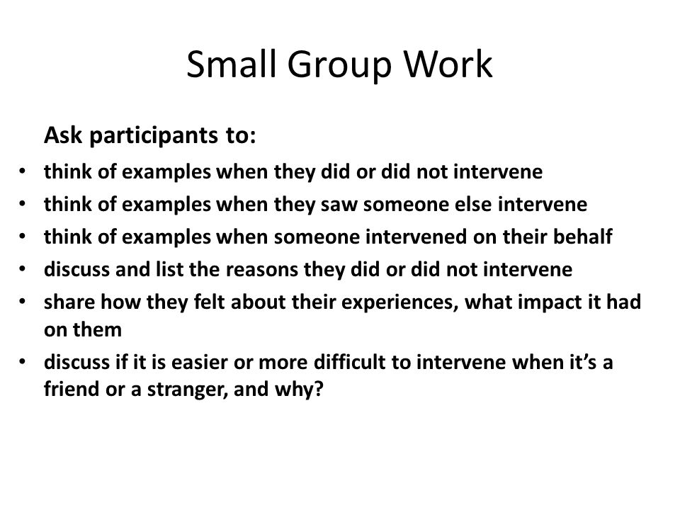 Small Group Work Ask participants to: