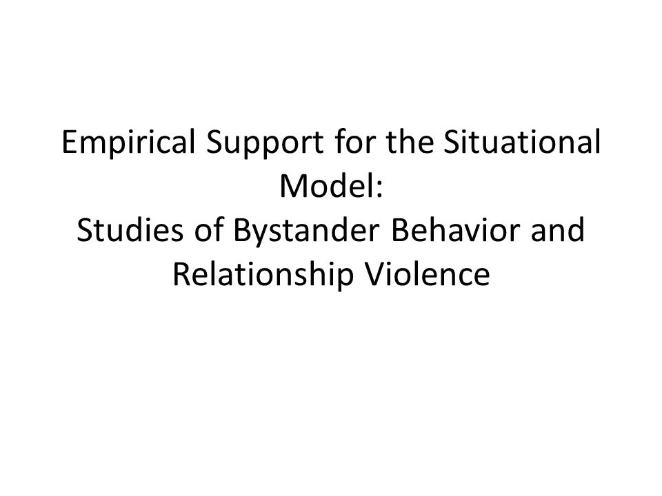 Empirical Support for the Situational Model: Studies of Bystander Behavior and Relationship Violence
