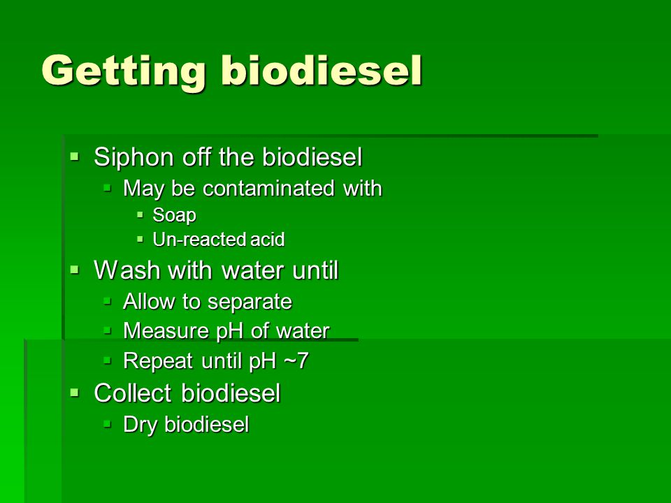 Getting biodiesel Siphon off the biodiesel Wash with water until