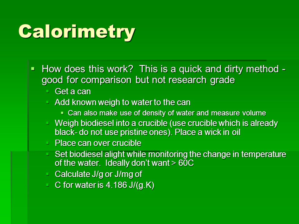 Calorimetry How does this work This is a quick and dirty method - good for comparison but not research grade.