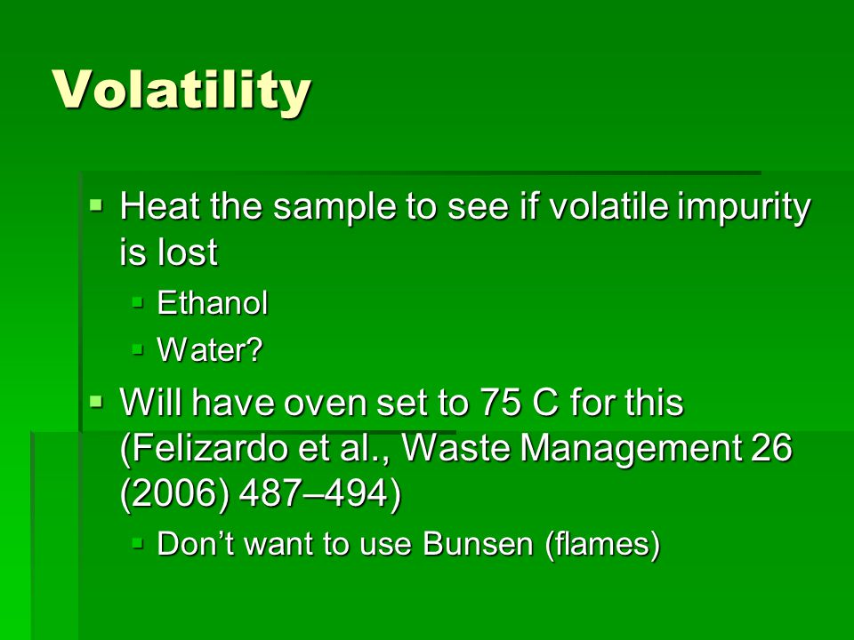 Volatility Heat the sample to see if volatile impurity is lost