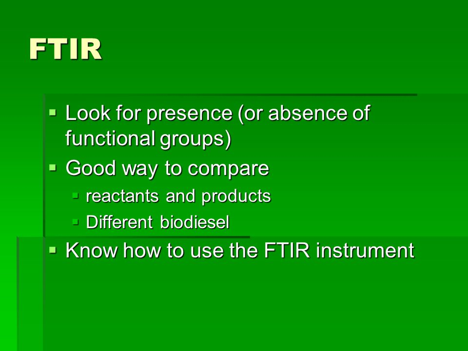 FTIR Look for presence (or absence of functional groups)