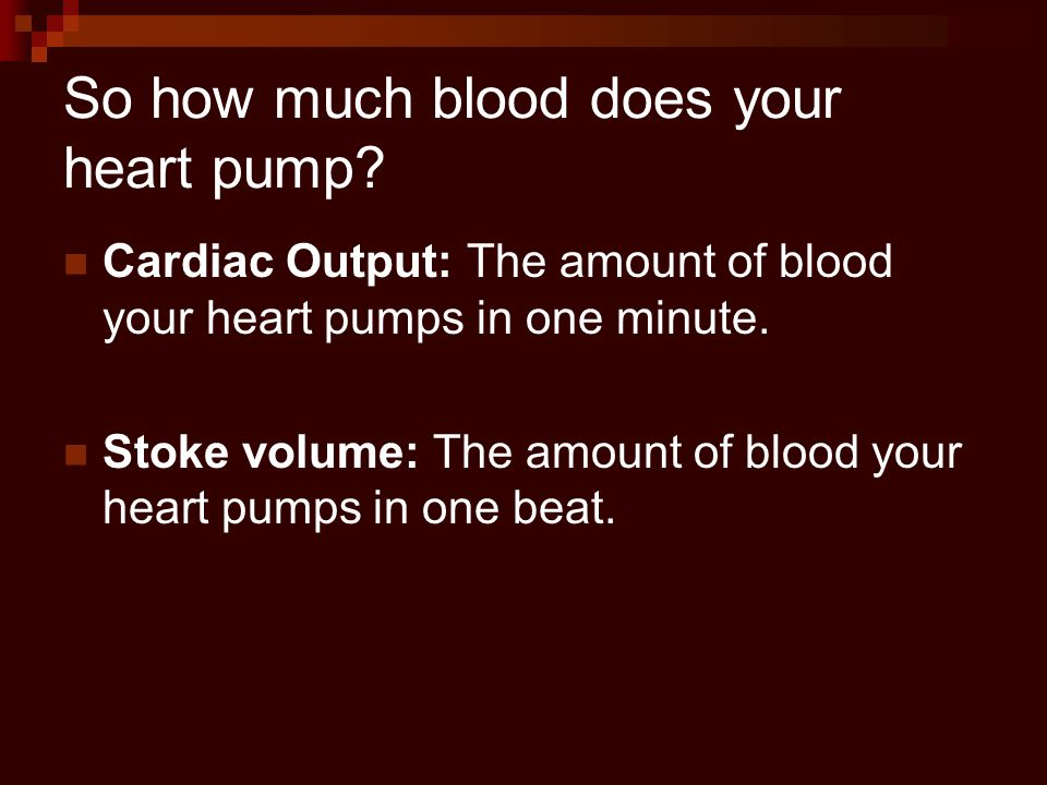 So how much blood does your heart pump