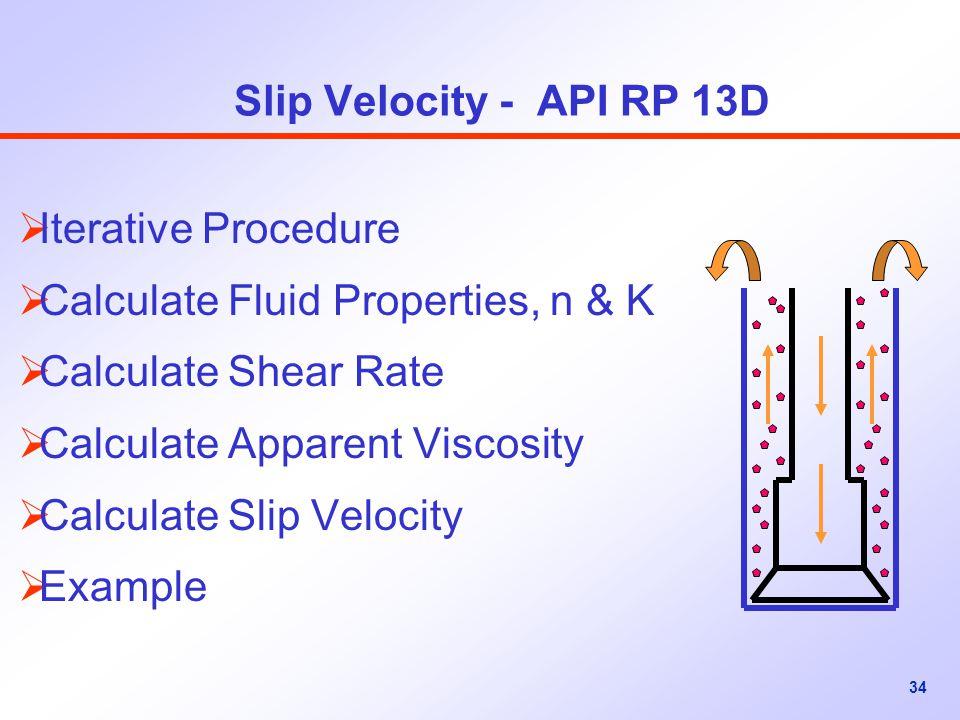 Slip Velocity - API RP 13D Iterative Procedure. Calculate Fluid Properties, n & K. Calculate Shear Rate.