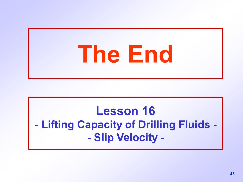 Lesson 16 - Lifting Capacity of Drilling Fluids - - Slip Velocity -