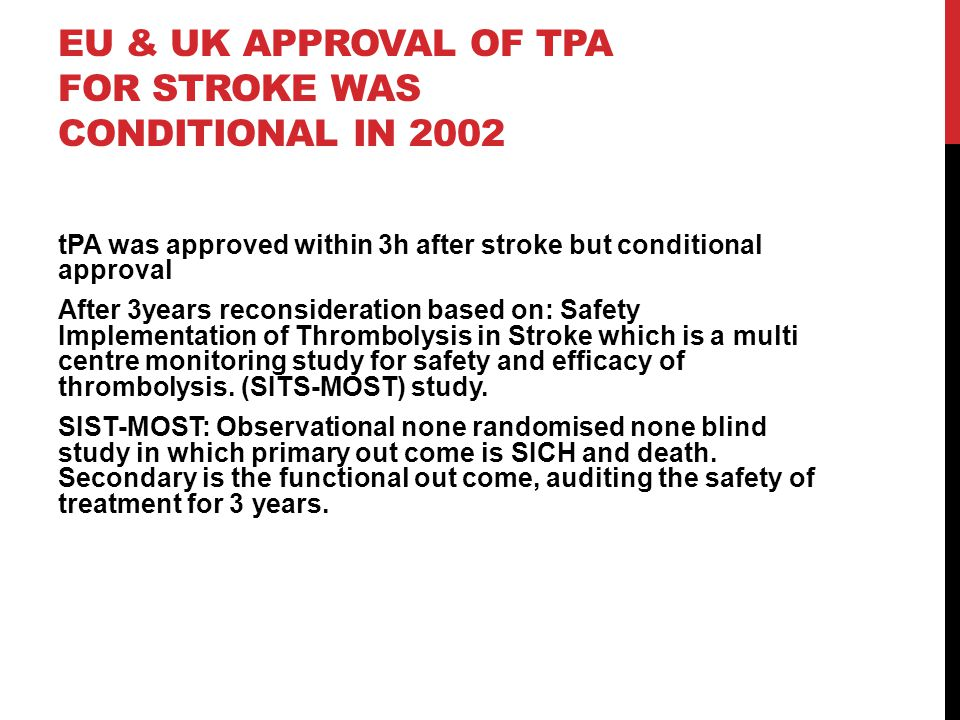 EU & UK approval of tPA for stroke was conditional in 2002