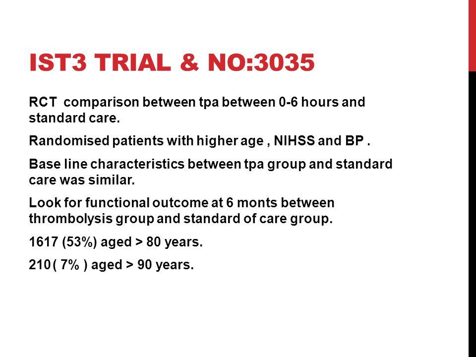 IST3 Trial & no:3035 RCT comparison between tpa between 0-6 hours and standard care. Randomised patients with higher age , NIHSS and BP .
