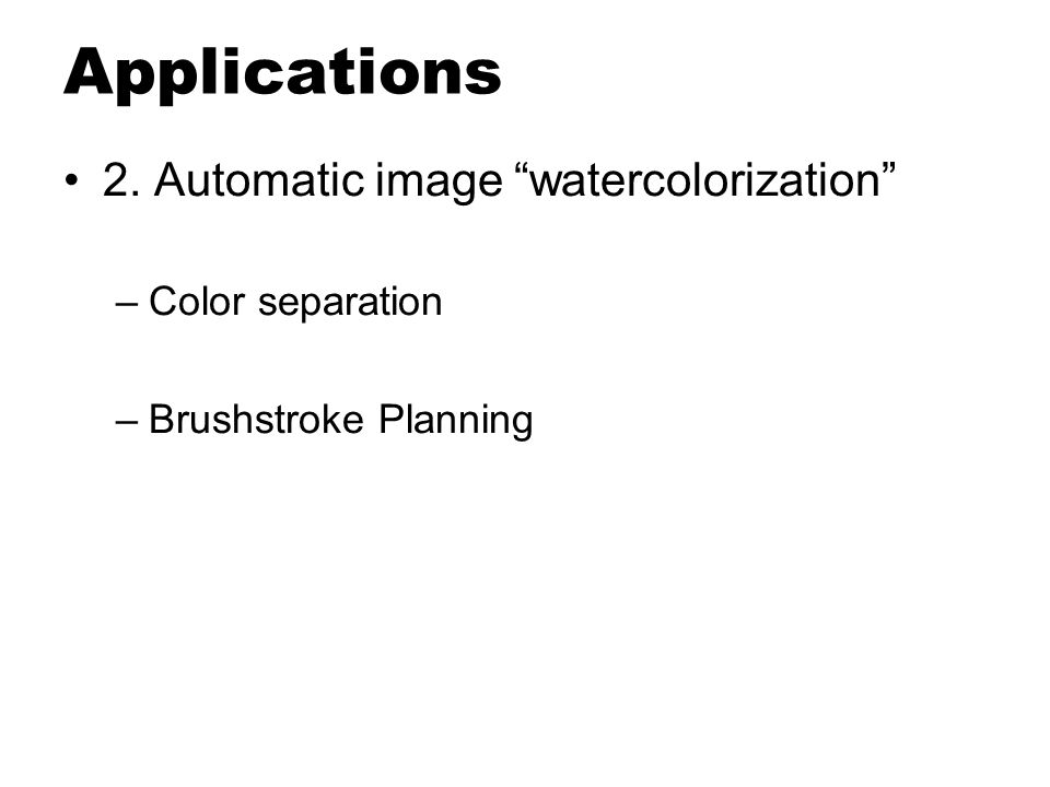 Applications 2. Automatic image watercolorization Color separation