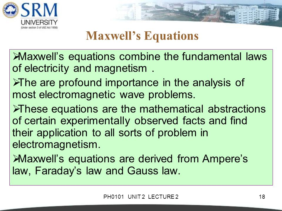 Maxwell's Equations Maxwell's equations combine the fundamental laws of electricity and magnetism .