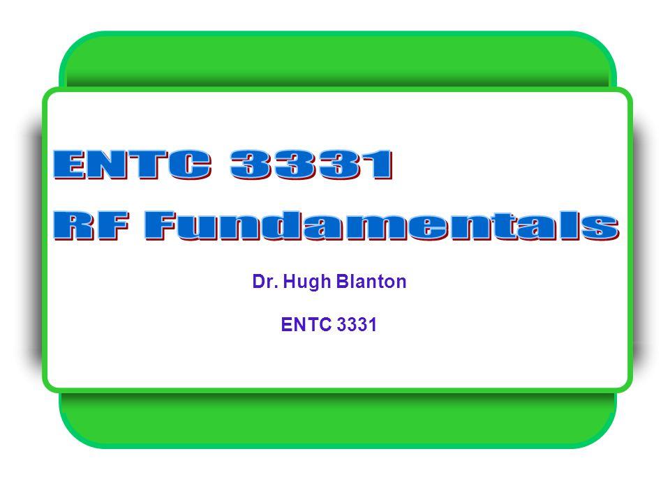 ENTC 3331 RF Fundamentals Dr. Hugh Blanton ENTC 3331