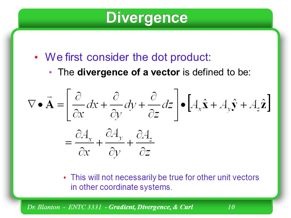 Divergence We first consider the dot product: