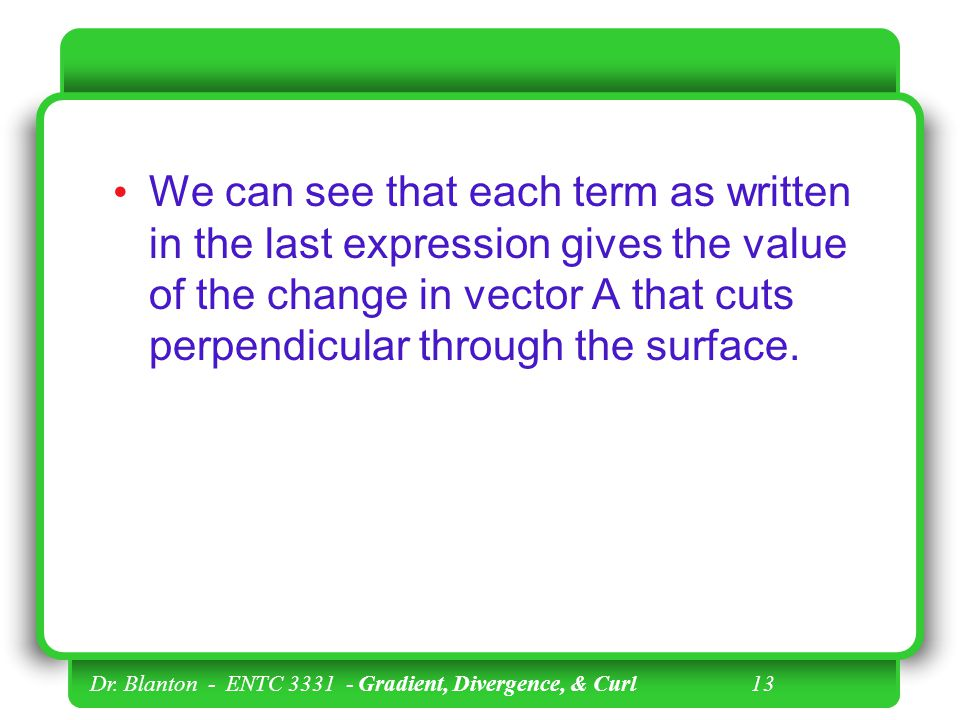 We can see that each term as written in the last expression gives the value of the change in vector A that cuts perpendicular through the surface.