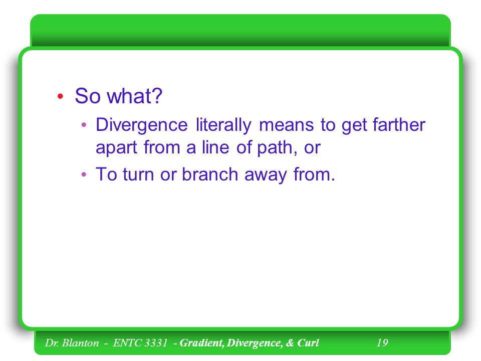 So what Divergence literally means to get farther apart from a line of path, or. To turn or branch away from.
