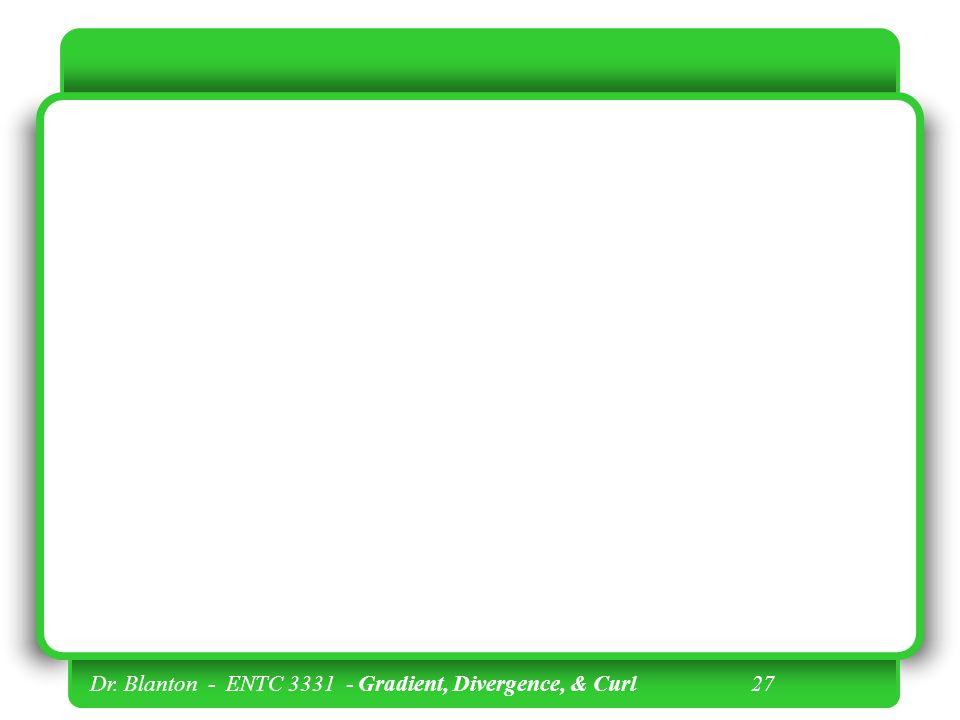 Dr. Blanton - ENTC 3331 - Gradient, Divergence, & Curl 27
