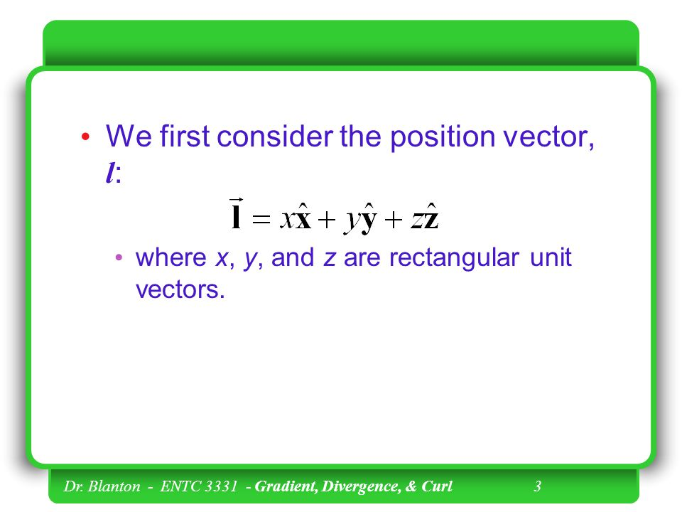 We first consider the position vector, l: