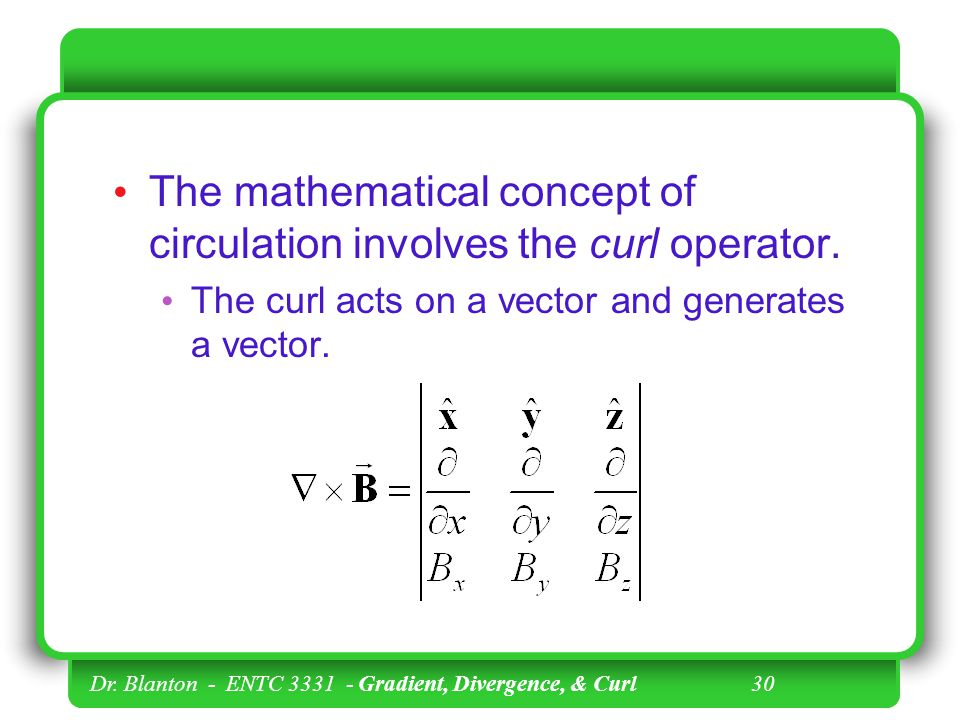 The mathematical concept of circulation involves the curl operator.