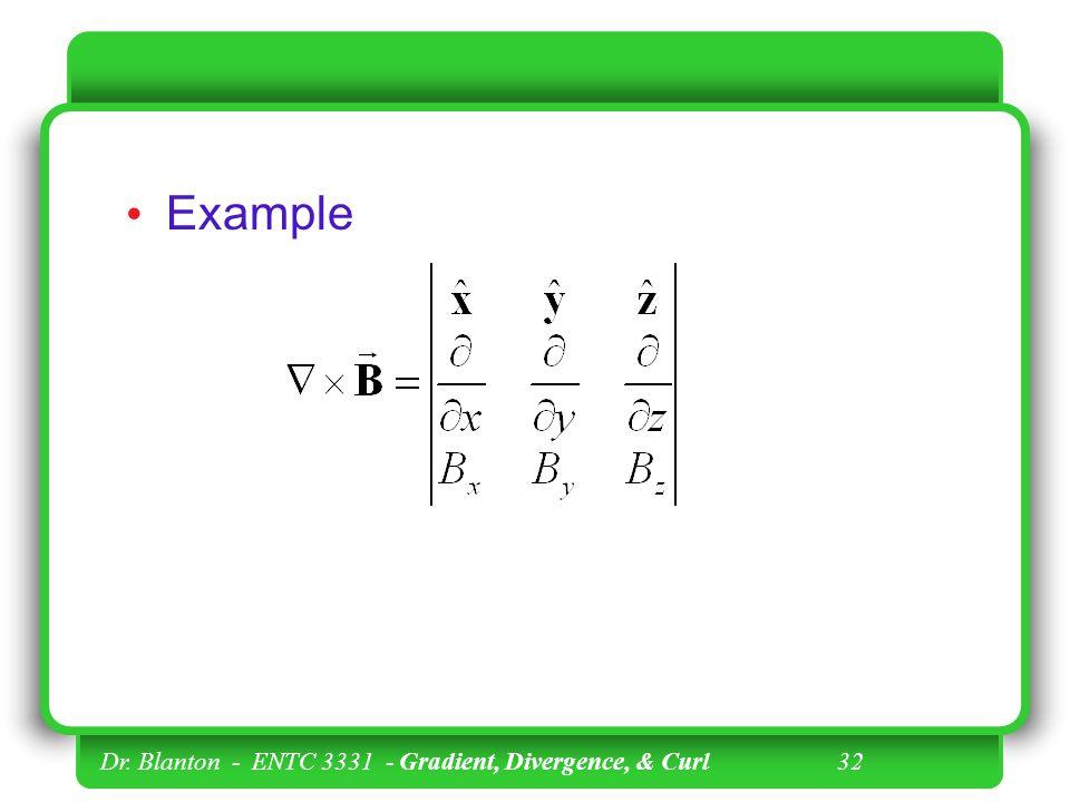 Example Dr. Blanton - ENTC 3331 - Gradient, Divergence, & Curl 32