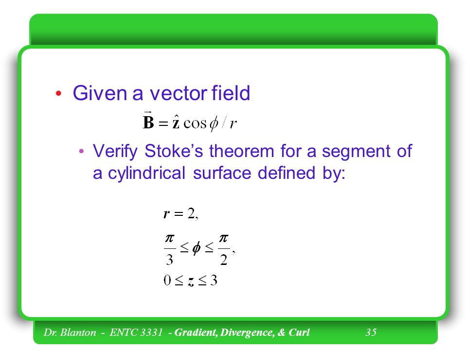 Given a vector field Verify Stoke's theorem for a segment of a cylindrical surface defined by: