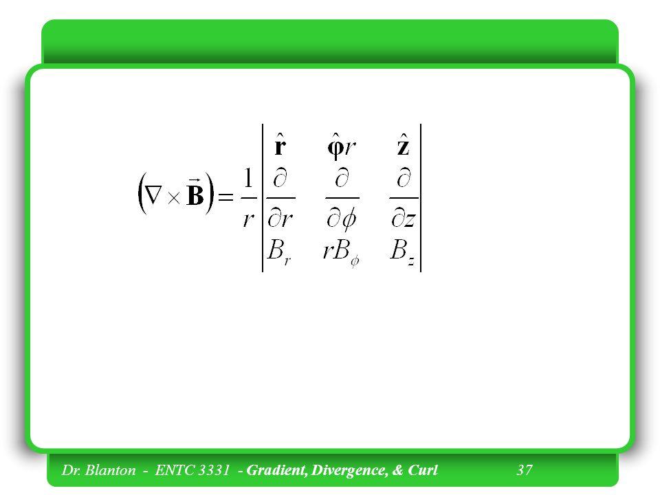 Dr. Blanton - ENTC 3331 - Gradient, Divergence, & Curl 37