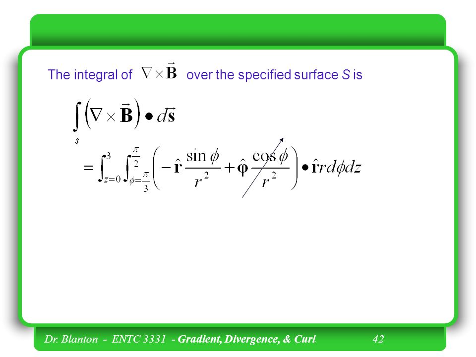 The integral of over the specified surface S is