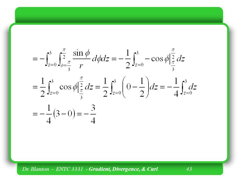 Dr. Blanton - ENTC 3331 - Gradient, Divergence, & Curl 43