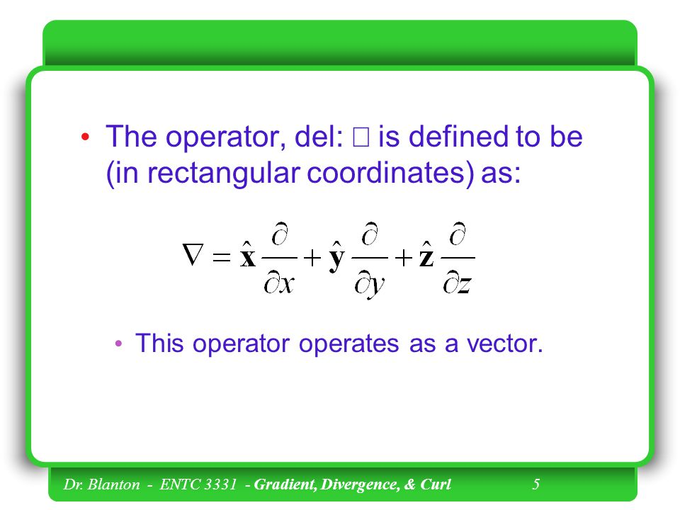 The operator, del: Ñ is defined to be (in rectangular coordinates) as: