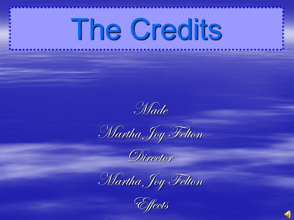 The Credits Made Martha Joy Felton Director Effects Produced