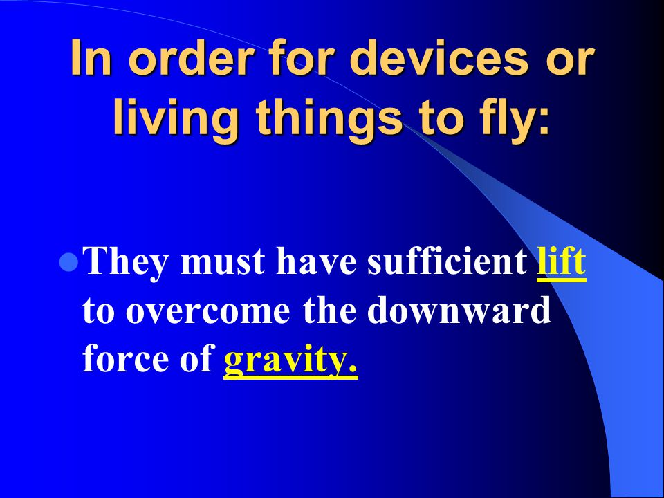 In order for devices or living things to fly: