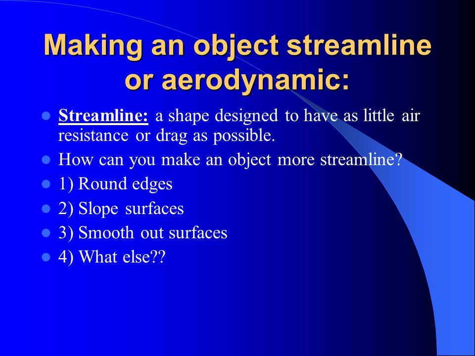 Making an object streamline or aerodynamic: