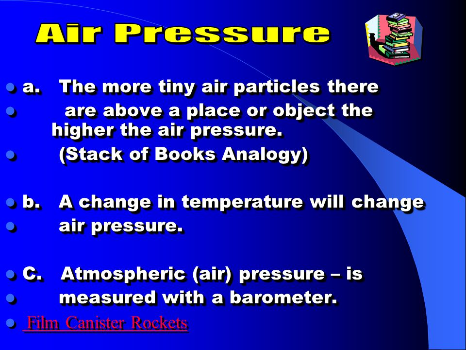 Air Pressure a. The more tiny air particles there
