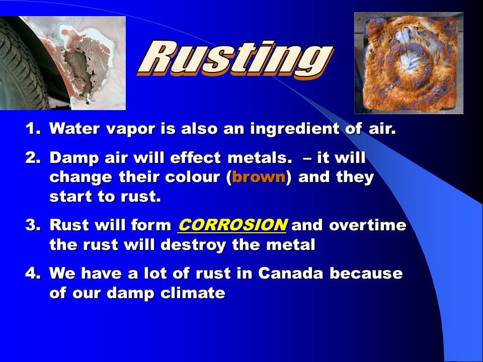 Rusting Water vapor is also an ingredient of air.