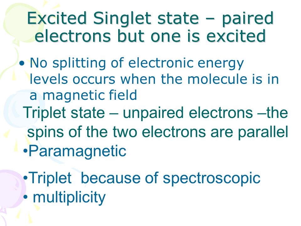 Excited Singlet state – paired electrons but one is excited