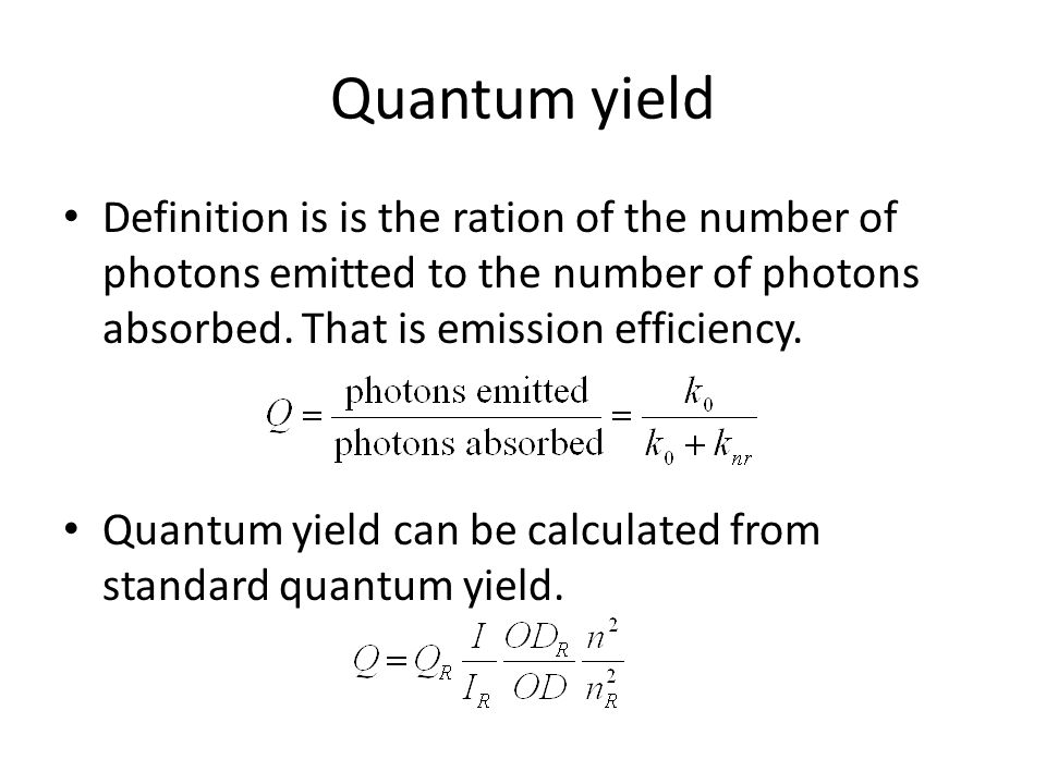Quantum yield Definition is is the ration of the number of photons emitted to the number of photons absorbed. That is emission efficiency.