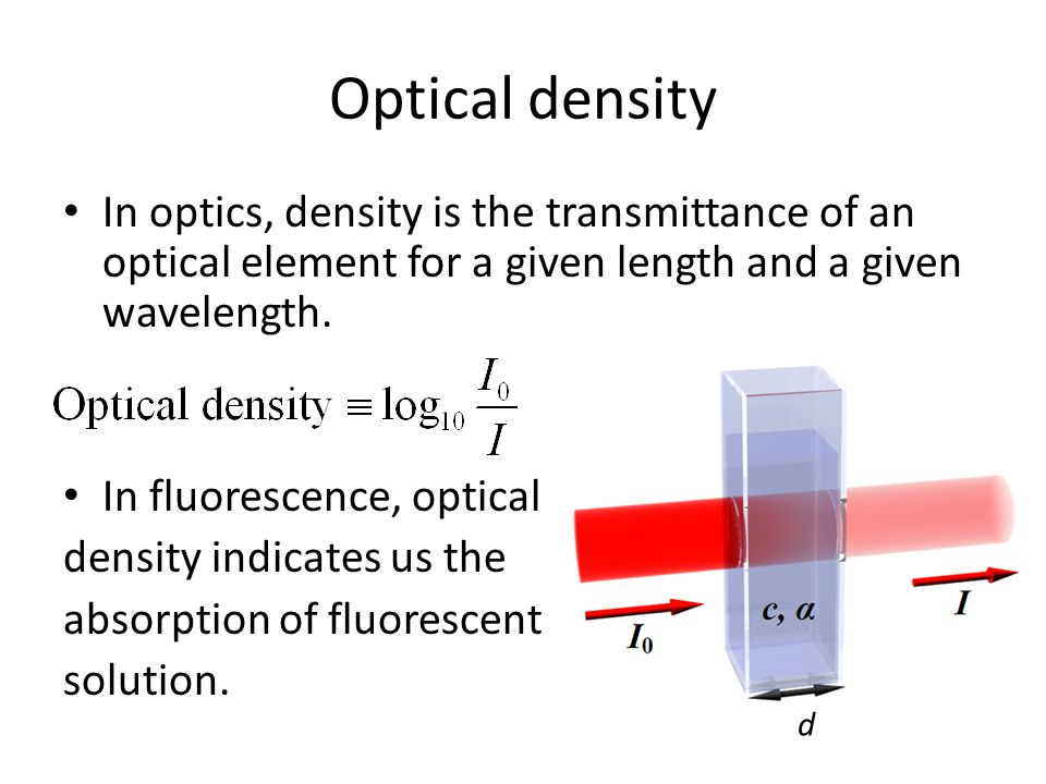 Optical density In optics, density is the transmittance of an optical element for a given length and a given wavelength.