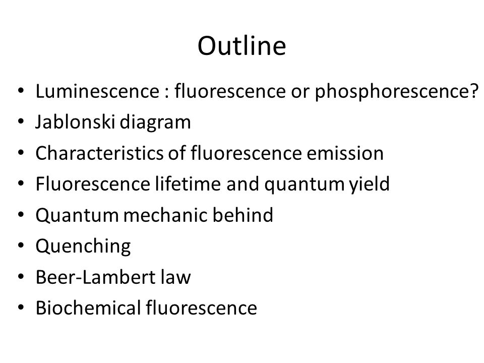 Outline Luminescence : fluorescence or phosphorescence