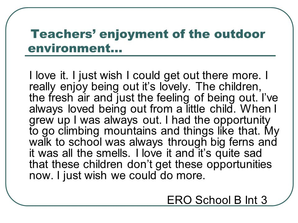 Teachers' enjoyment of the outdoor environment…