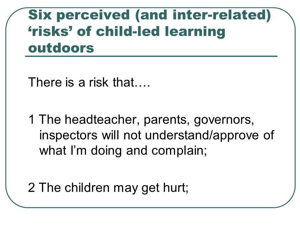 Six perceived (and inter-related) 'risks' of child-led learning outdoors