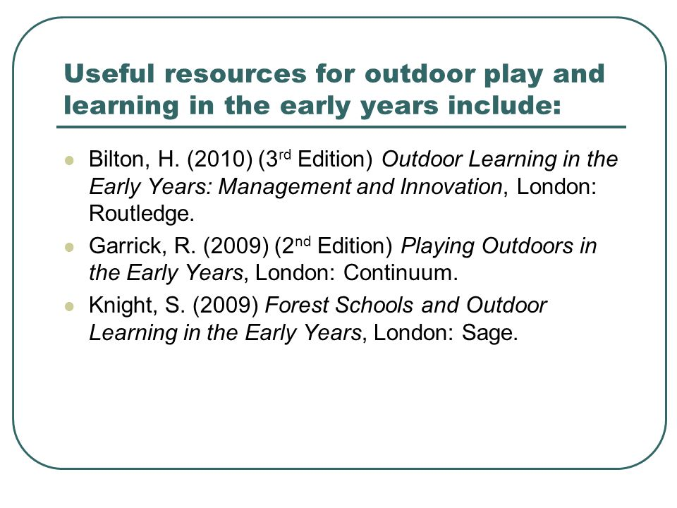 Useful resources for outdoor play and learning in the early years include: