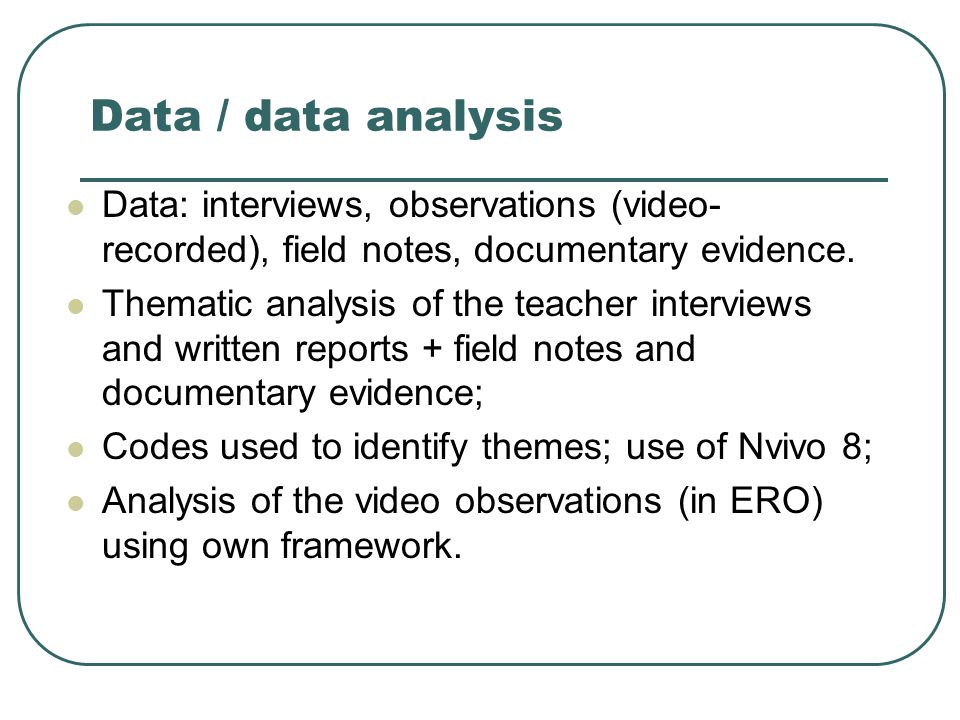 Data / data analysis Data: interviews, observations (video-recorded), field notes, documentary evidence.