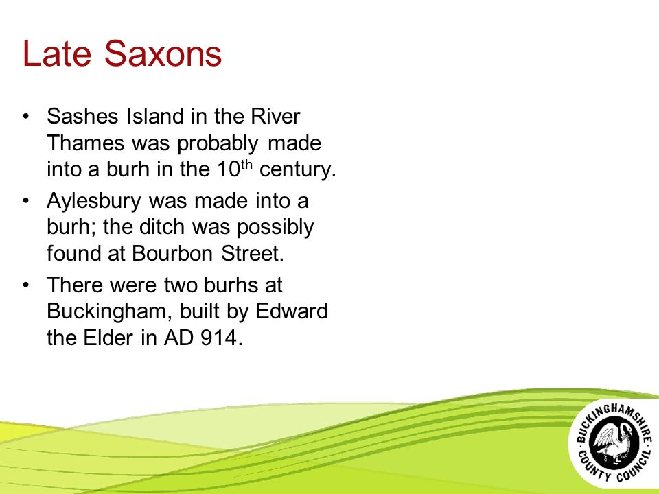 Late Saxons Sashes Island in the River Thames was probably made into a burh in the 10th century.