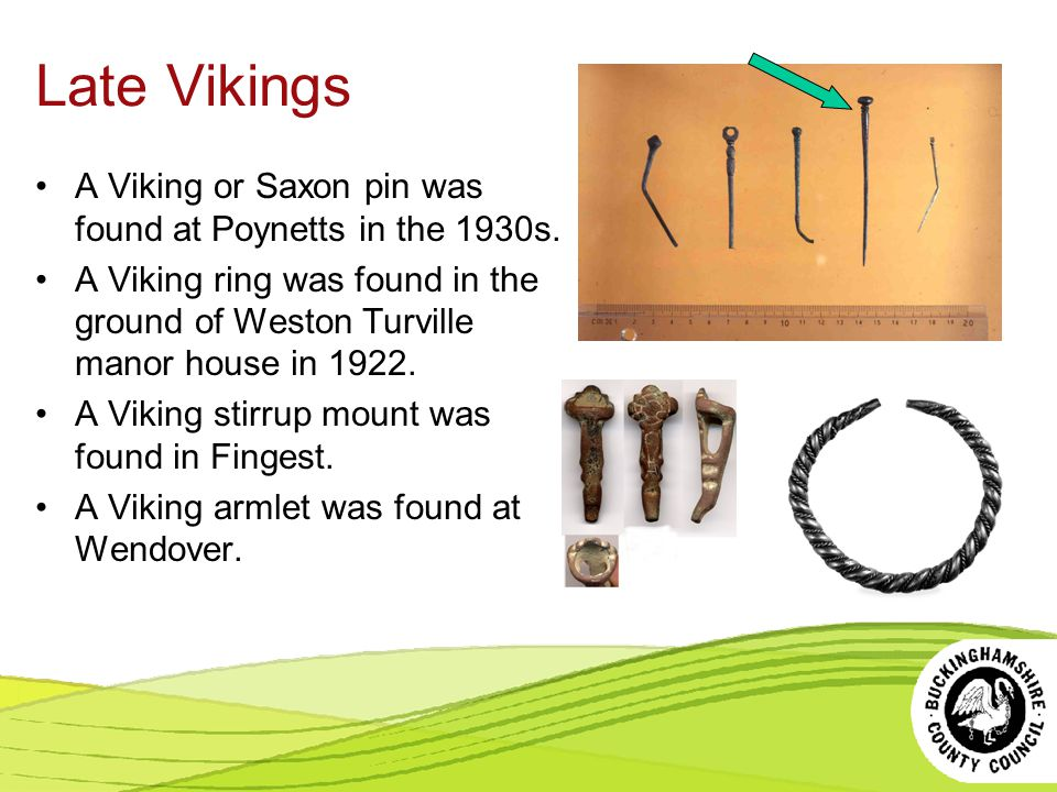 Late Vikings A Viking or Saxon pin was found at Poynetts in the 1930s.