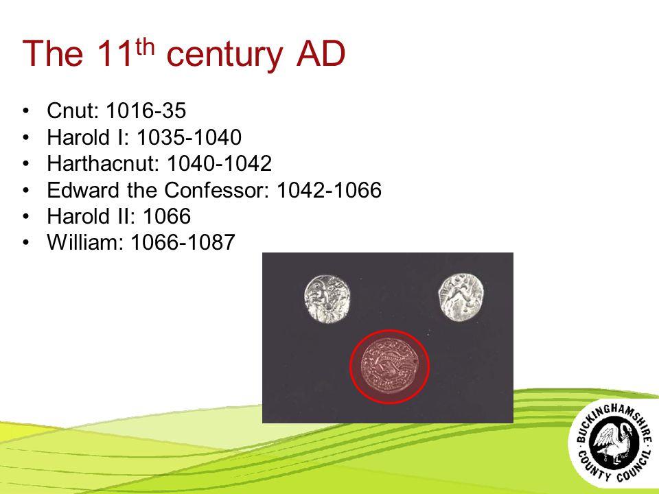 The 11th century AD Cnut: 1016-35 Harold I: 1035-1040