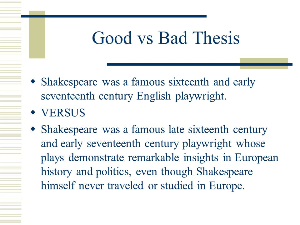 Good vs Bad Thesis Shakespeare was a famous sixteenth and early seventeenth century English playwright.