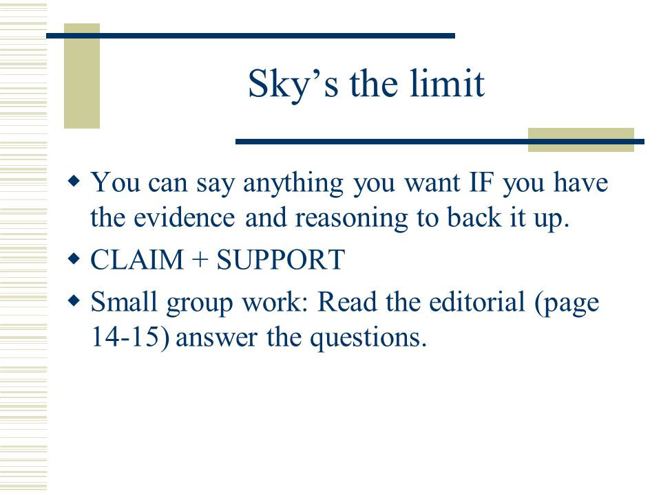 Sky's the limit You can say anything you want IF you have the evidence and reasoning to back it up.