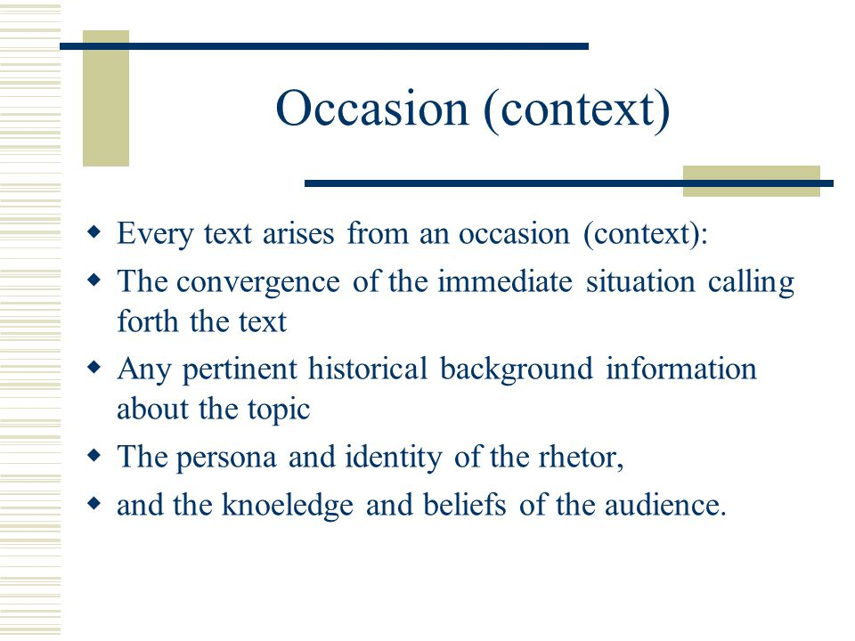 Occasion (context) Every text arises from an occasion (context):