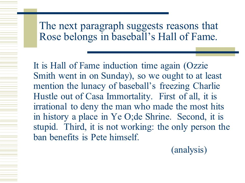 The next paragraph suggests reasons that Rose belongs in baseball's Hall of Fame.