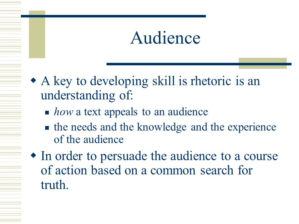 Audience A key to developing skill is rhetoric is an understanding of: