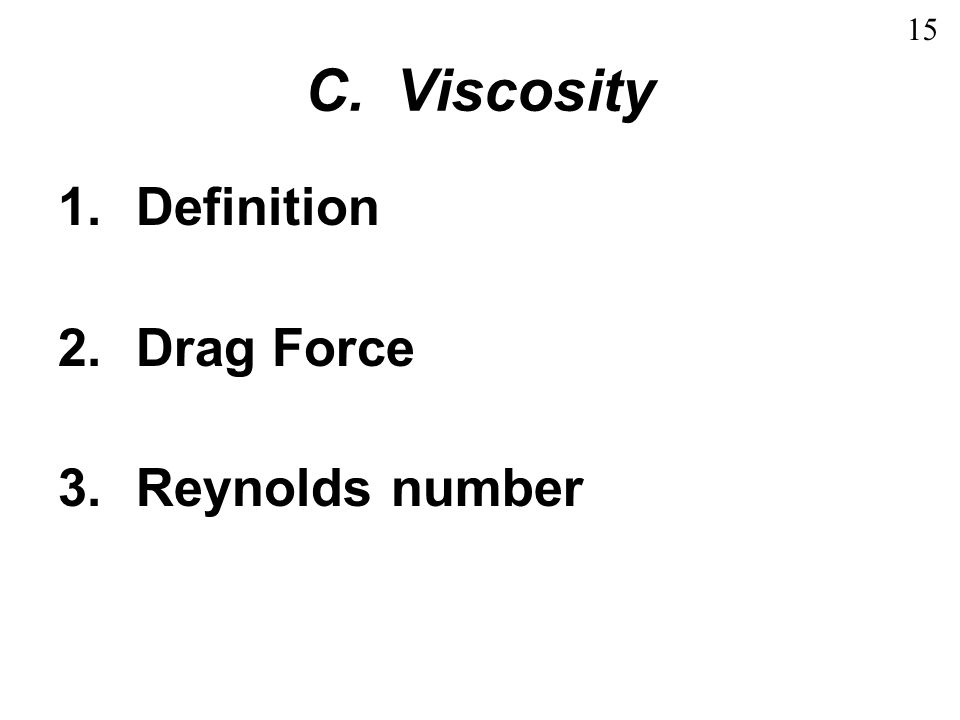 15 C. Viscosity Definition Drag Force Reynolds number